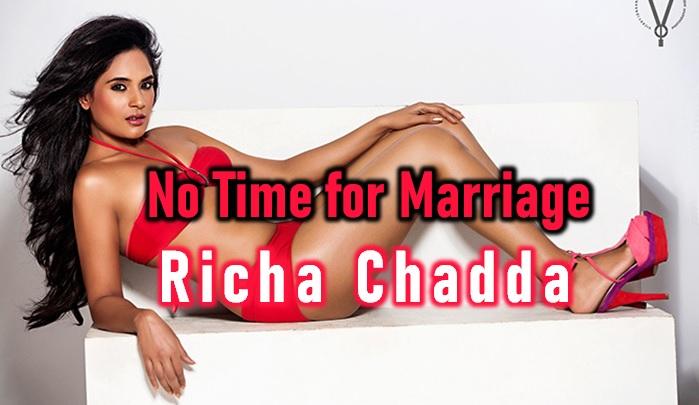No Time For Marriage – Richa Chadda