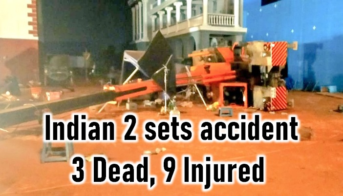 3 Dead And 9 Injured – Kamal Hassan Indian 2 Sets Accident – Exclusive Pictures