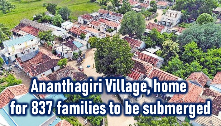 Ananthagiri Village, Home For 837 Families To Vanish In A Few Hours!