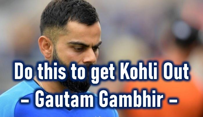 Anyone Can Get Virat Kohli Out With This Trick – Gautam Gambhir