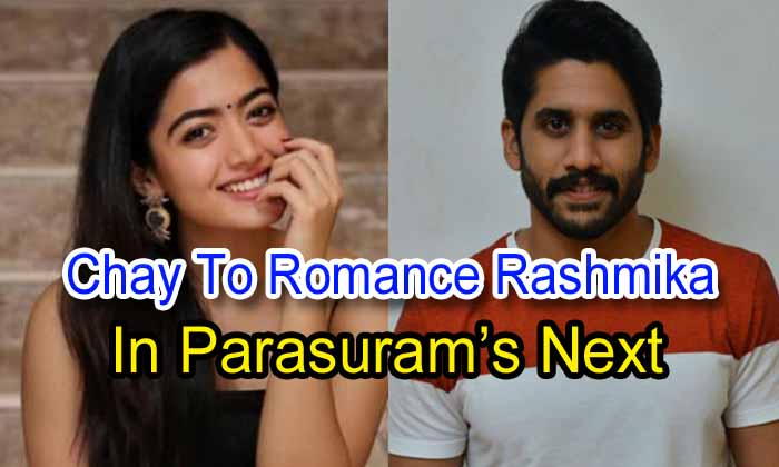 Chay To Romance Rashmika In Parasuram's Next