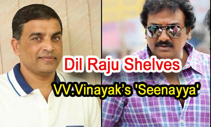 Dil Raju Shelves Vv.vinayak's 'seenayya'