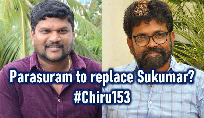 Director Parasuram Likely To Replace Sukumar For Megastar Chiranjeevi #153 Film!