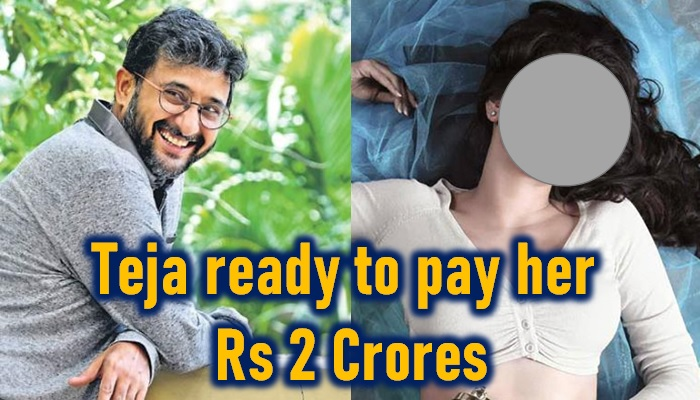 Director Teja Ready To Pay Rs 2 Crores For Her!