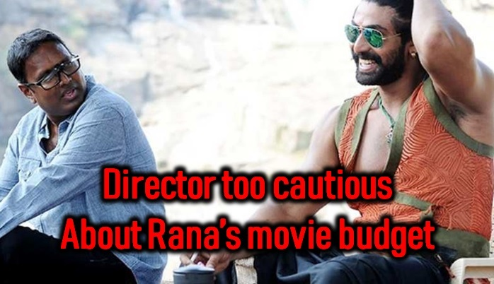 Director Extra Cautious On Budget For Rana