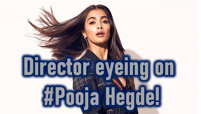 Director Eyeing On Pooja Hegde?