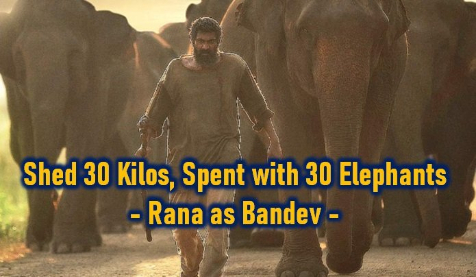 Had To Shed 30 Kilos And Lived With 30 Elephants For That Role – Rana