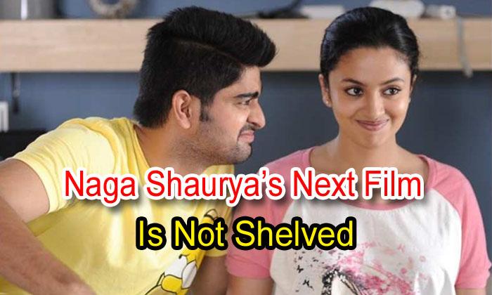 Naga Shaurya's Next Film Is Not Shelved