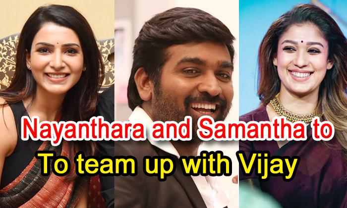 Nayanthara And Samantha To Team Up With Vijay Sethupathi