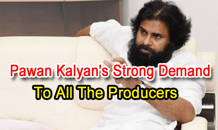 Pawan Kalyan's Strong Demand To All The Producers
