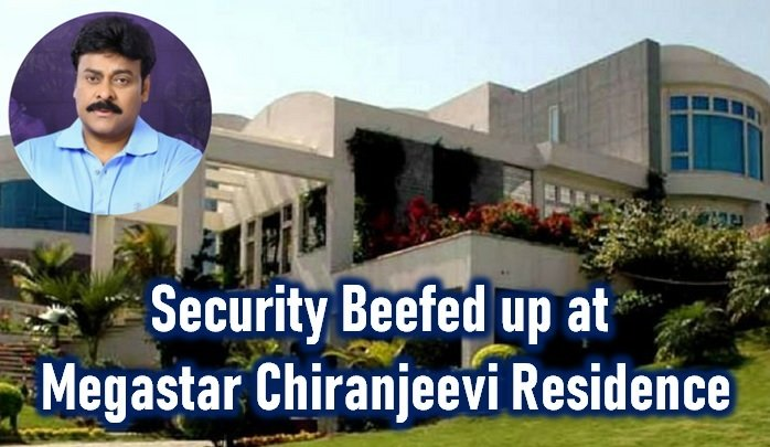 Police Security Beefed Up At Megastar Chiranjeevi Residence