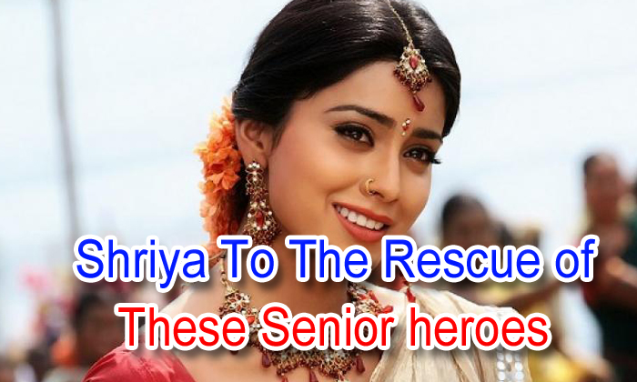 Shriya To The Rescue Of These Senior Heroes?