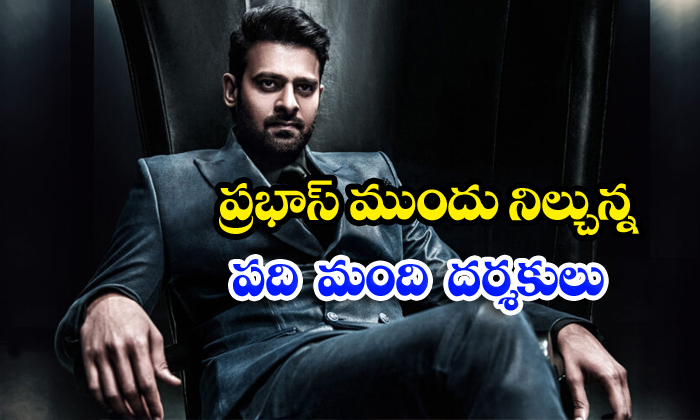 Ten Directors Are Waiting For Prabhas - Telugu Bahubali And Sahoo In Jaanu Movie Shooting Latest Update Sandeep Vanga To Merlapaka Gandhi Tollywood Young Rebal Star
