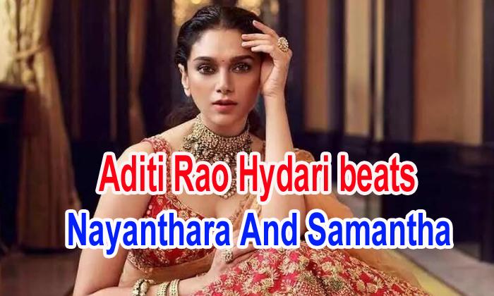 Aditi Rao Hydari Beats Nayanthara And Samantha