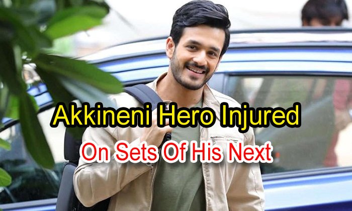 TeluguStop.com - Akkineni Hero Injured On Sets Of His Next