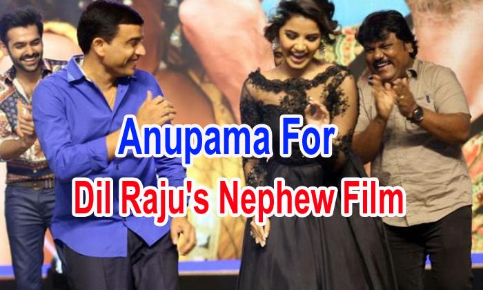 Anupama For Dil Raju's Nephew Film