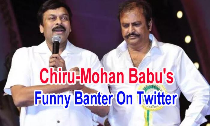 Chiru-mohan Babu's Funny Banter On Twitter