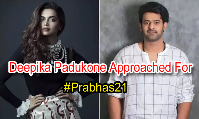 Deepika Padukone Approached For #prabhas21