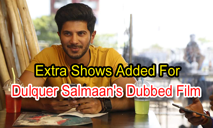 Extra Shows Added For Dulquer Salmaan's Dubbed Film