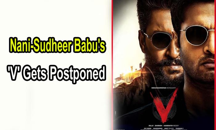 Nani-sudheer Babu's 'v' Gets Postponed