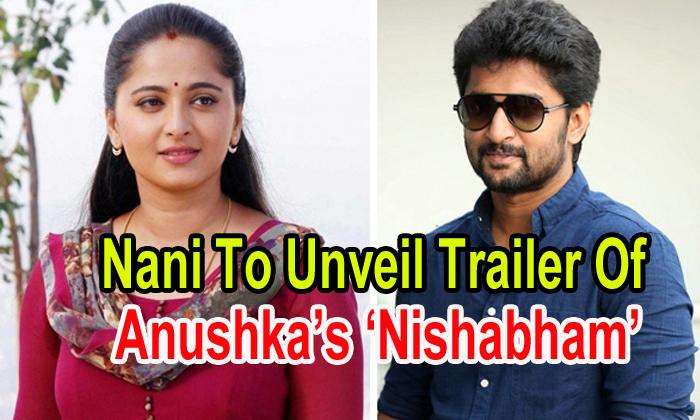 Nani To Unveil Trailer Of Anushka's 'nishabham'