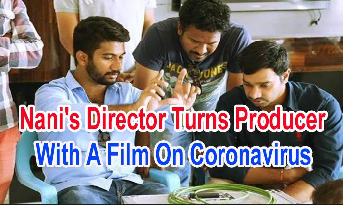 Nani's Director Turns Producer With A Film On Coronavirus