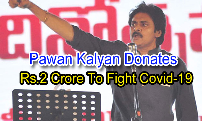 Pawan Kalyan Donates Rs.2 Crore To Fight Covid-19