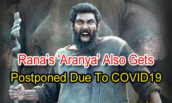 TeluguStop.com - Rana's 'aranya' Also Gets Postponed Due To Covid19