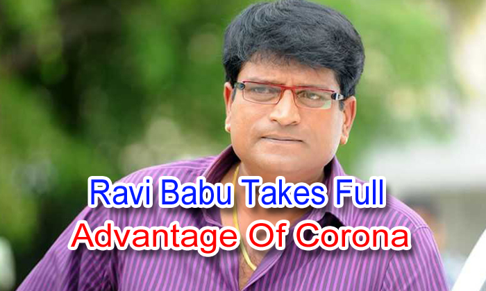 Ravi Babu Takes Full Advantage Of Corona