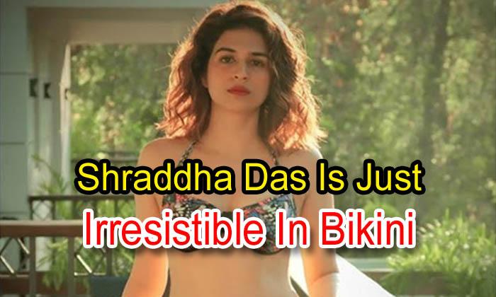 Shraddha Das Is Just Irresistible In Bikini