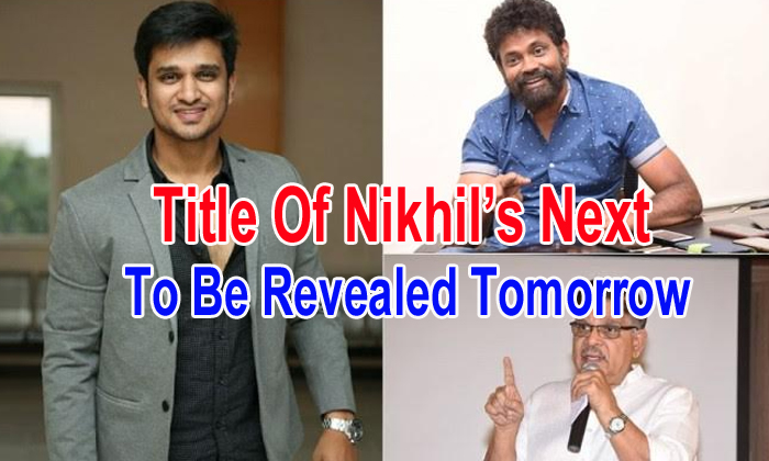 Title Of Nikhil's Next To Be Revealed Tomorrow
