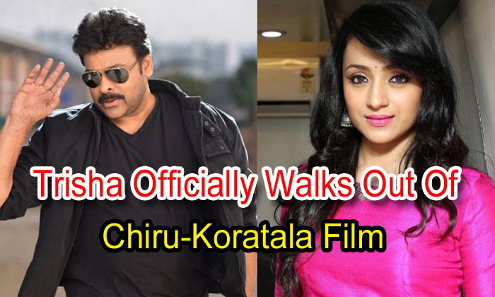 Trisha Officially Walks Out Of Chiru-koratala Film