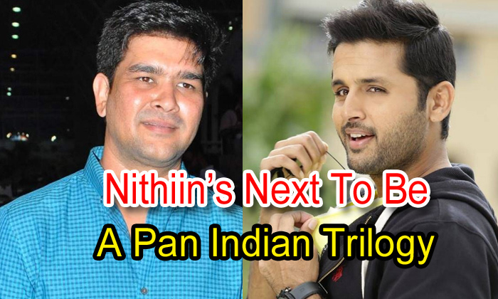 Nithiin's Next To Be A Pan Indian Trilogy
