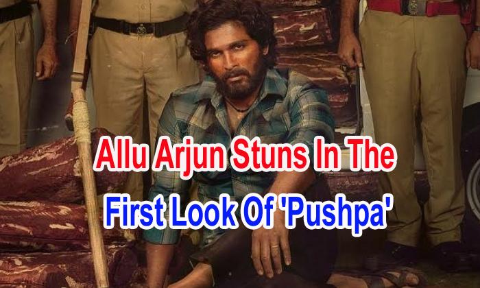 Allu Arjun Stuns In The First Look Of 'pushpa'