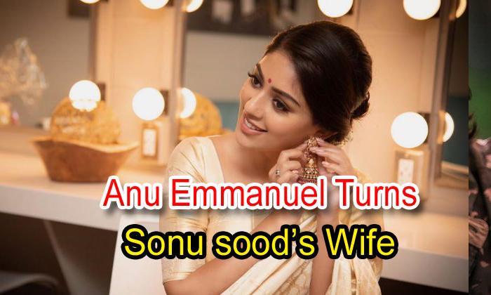 Anu Emmanuel Turns Sonu Sood's Wife