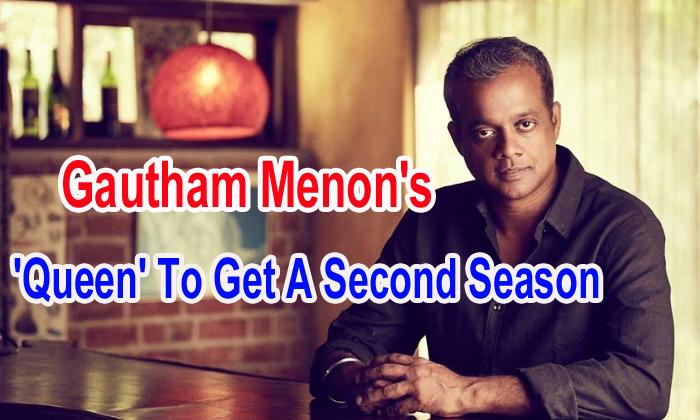 Gautham Menon's 'queen' To Get A Second Season