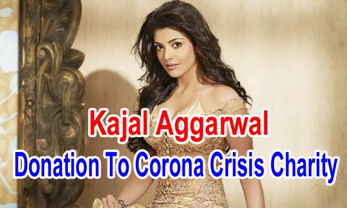 Kajal Aggarwal Donation To Corona Crisis Charity
