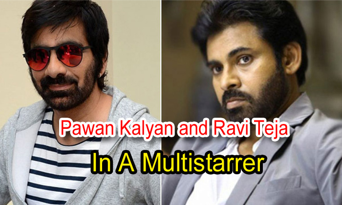 Pawan Kalyan And Ravi Teja In A Multistarrer?