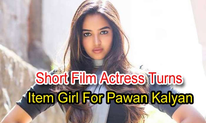 Short Film Actress Turns Item Girl For Pawan Kalyan