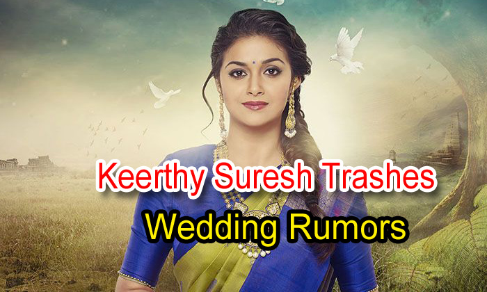 Keerthy Suresh Trashes Wedding Rumors