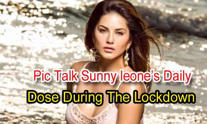 Pic Talk: Sunny Leone's Daily Dose During The Lockdown