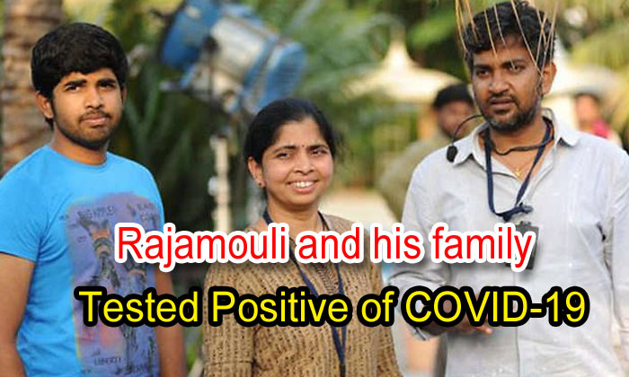 Rajamouli And His Family Tested Positive Of Covid-19