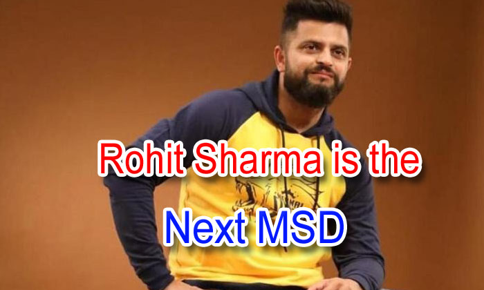 Rohit Sharma Is The Next Msd: Suresh Raina