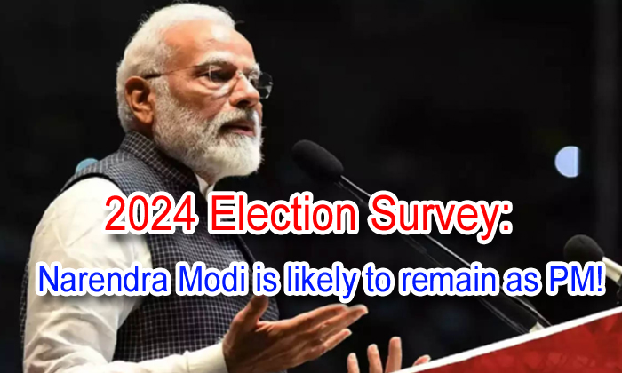 TeluguStop.com - 2024 Election Survey: Narendra Modi Is Likely To Remain As Pm!