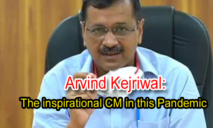 Arvind Kejriwal: The Inspirational Cm In This Pandemic