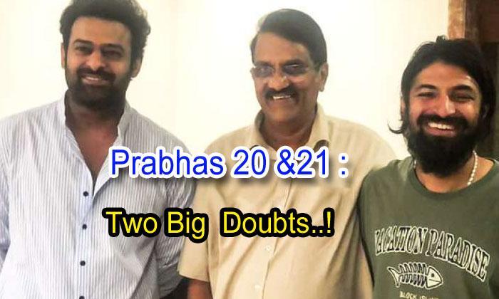 Prabhas20 & 21: Two Big Doubts!