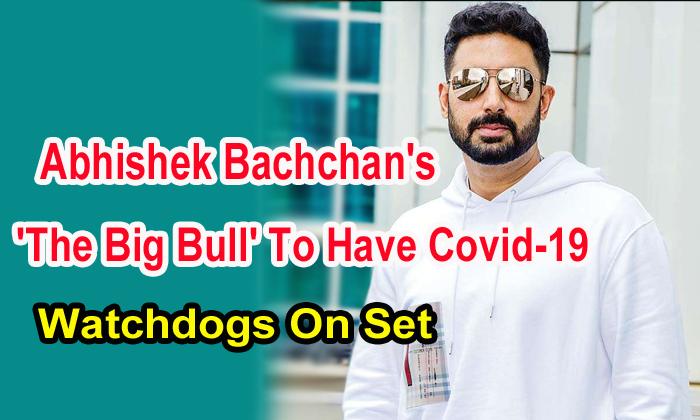 TeluguStop.com - Abhishek Bachchan's 'the Big Bull' To Have Covid-19 Watchdogs On Set