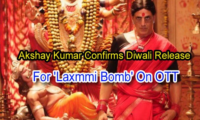 TeluguStop.com - Akshay Kumar Confirms Diwali Release For 'laxmmi Bomb' On Ott