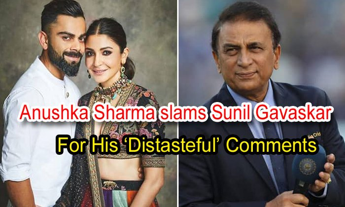 TeluguStop.com - Anushka Sharma Slams Sunil Gavaskar For His 'distasteful' Comments