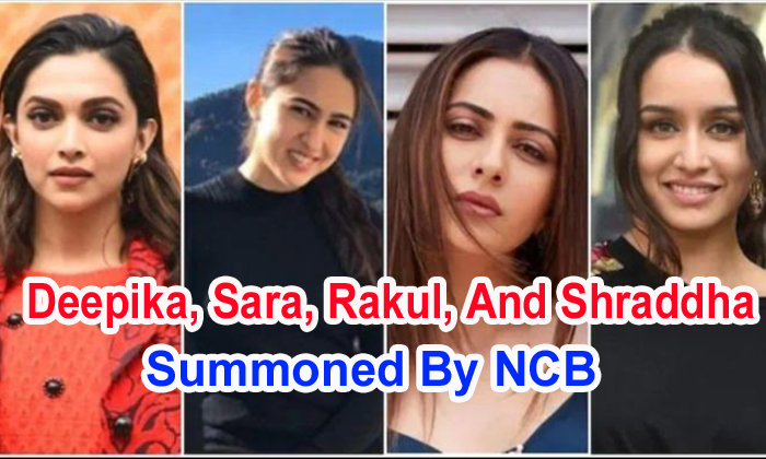 TeluguStop.com - Deepika, Sara, Rakul, And Shraddha Summoned By Ncb